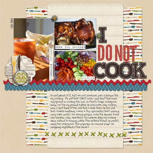 I Do Not Cook by Heather Awsumb   Supplies: Recipe Maven Kit, Date Stamps 2, Stamped Alpha, Walts Park Alpha, This Year 2014 Kit by Scotty Girl Designs; Little Layette Element Pack, Cooked Element Pack by Katie Pertiet